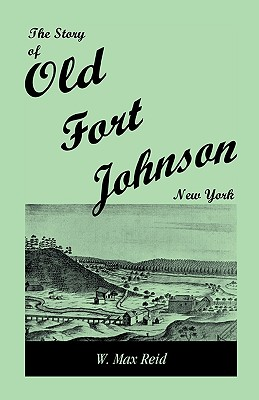 Image for The Story of Old Fort Johnson, New York
