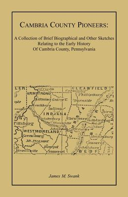 Image for Cambria County Pioneers: A Collection of Brief Biographical and Other Sketches Relating to the Early History of Cambria County, Pennsylvania