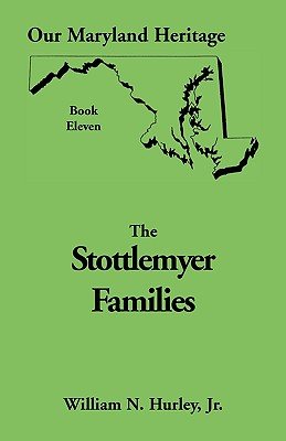 Image for Our Maryland Heritage, Book 11: Stottlemyer Families (Frederick and Washington County Maryland)