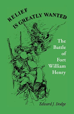Image for Relief is Greatly Wanted: The Battle of Fort William Henry