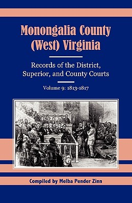 Image for Monongalia County (West) Virginia Records of the District, Superior, and County Courts, Volume 9: 1813-1817
