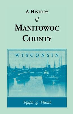 A History of Manitowoc County (Wisconsin)