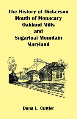 Image for The History of Dickerson, Mouth of Monocacy, Oakland Mills, and Sugarloaf Mountain (Maryland)