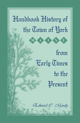 Image for Handbook History of the Town of York [Maine] From Early Times to the Present