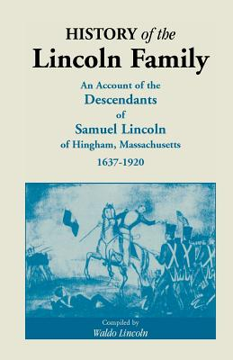 Image for History of the Lincoln Family. An Account of the Descendants of Samuel Lincoln of Hingham, Massachusetts, 1637-1920