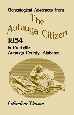 Image for Genealogical Abstracts From The Autauga Citizen, 1854, In Prattville, Autauga County, Alabama