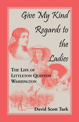 Image for Give My Kind Regards To The Ladies: The Life of Littleton Quinton Washington