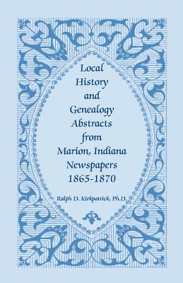 Image for Local History And Genealogy Abstracts From Marion, Indiana, Newspapers, 1865-1870