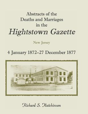 Image for Abstracts of the Deaths and Marriages in the Hightstown Gazette, Vol. 2, 1872-1877