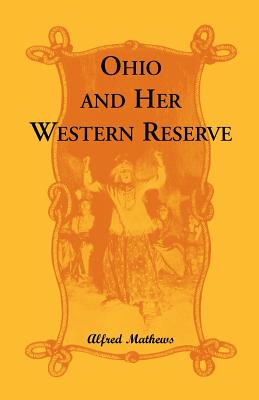 Image for Ohio And Her Western Reserve, With a Story of Three States Leading to the Latter, from Connecticut, by Way of Wyoming, Its Indian Wars and Massacre