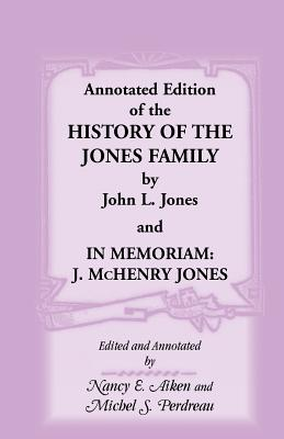 Image for Annotated Edition of the History of the Jones Family by John L. Jones and, In Memoriam: J. McHenry Jones