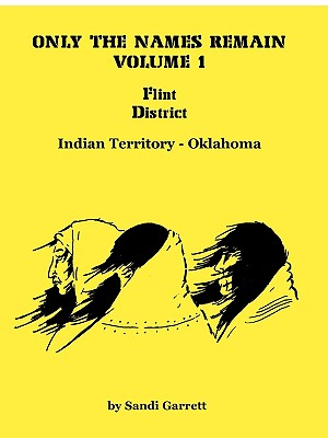 Image for Only The Names Remain, Volume 1: Flint District, Indian Territory-Oklahoma