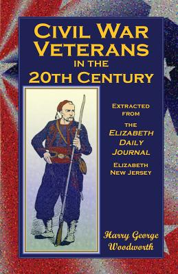 Image for Civil War Veterans in the 20th Century: Extracted from the Elizabeth Daily Journal, Elizabeth, New Jersey