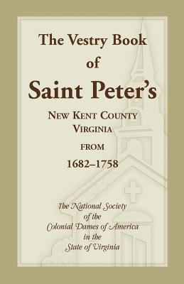 Image for The Vestry Book of Saint Peter's, New Kent County, Virginia, from 1682-1758