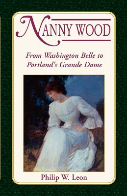 Image for Nanny Wood: From Washington Belle to Portland's Grande Dame