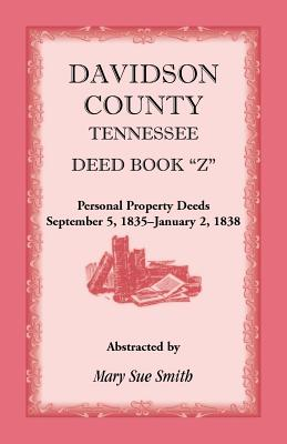 Image for Davidson County, Tennessee, Deed Book Z: Personal Property Deeds, September 5, 1835 - January 2, 1838