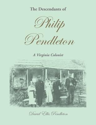 Image for The Descendants of Philip Pendleton, A Virginia Colonist
