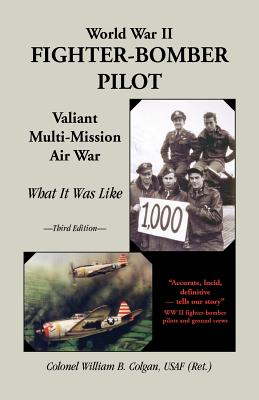Image for World War II Fighter-Bomber Pilot, Valiant Multi-Mission Air War, What it Was Like, 3rd Edition