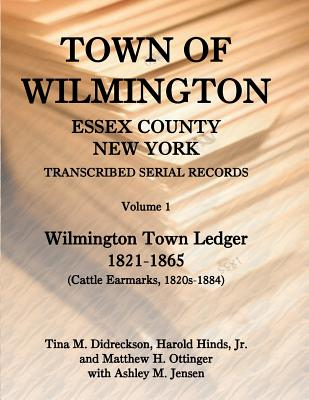 Image for Town of Wilmington, Essex County, New York, Transcribed Serial Records, Volume 1, Town Ledger, 1821-1865 (Cattle earmarks 1820s-1884)