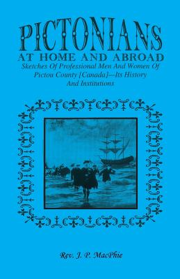 Image for Pictorians at Home and Abroad: Sketches of Professional Men and Women of Pictou County [Canada] - Its History and Institutions