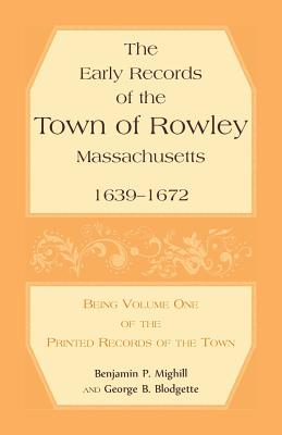 Image for The Early Records of the Town of Rowley Massachusetts. 1639-1672. Being Volume One of the printed Records of the Town
