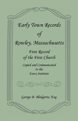 Image for Early Town Records of Rowley, Massachusetts. First Record of the First Church, Copied and Communicated to the Essex Institute