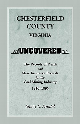 Image for Chesterfield County, Virginia Uncovered: The Records of Death and Slave Insurance Records for the Coal Mining Industry, 1810-1895