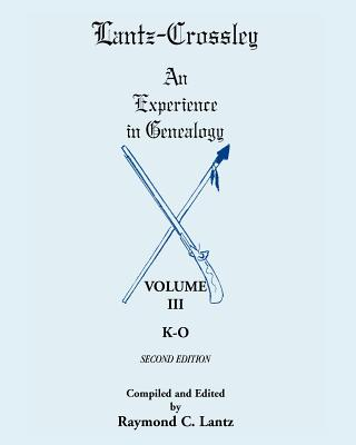 Image for Lantz-Crossley an Experience in Genealogy: Volume III, K-O, 2nd Edition