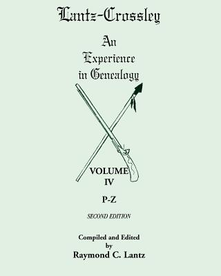 Image for Lantz-Crossley an Experience in Genealogy: Volume IV, P-Z, 2nd Edition