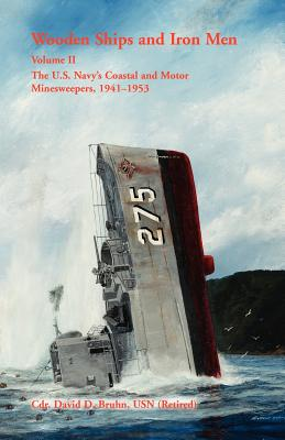 Image for Wooden Ships and Iron Men: The U.S. Navy's Coastal and Motor Minesweepers, 1941-1953, Volume II