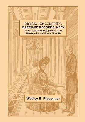 Image for District of Columbia Marriage Records Index, January 20, 1892 to August 30, 1896 (Marriage Record Books 31 to 40)