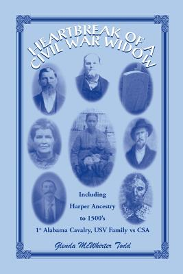 Image for Heartbreak of a Civil War Widow: Life of Sarah Harper McWhirter, 1825-1883, Including Harper Family Ancestry Traced to Oxfordshire, Noke, England in Early 1500's and Selected Information on the 1st Alabama Cavalry, USV