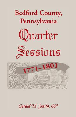 Image for Bedford County, Pennsylvania Quarter Sessions, 1771-1801