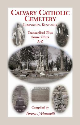 Image for Calvary Catholic Cemetery Lexington, Kentucky: Transcribed Plus Some Obits, A-Z