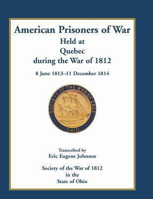 Image for American Prisoners of War Held At Quebec During the War of 1812, 8 June 1813 - 11 December 1814