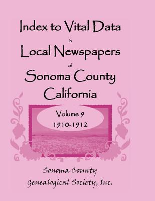 Image for Index to Vital Data in Local Newspapers of Sonoma County, California, Volume IX: 1910-1912