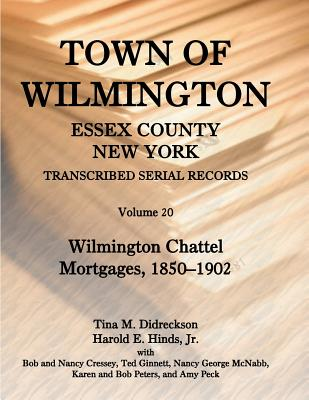 Image for Town of Wilmington, Essex County, New York, Transcribed Serial Records, Volume 20. Wilmington Chattel Mortgages, 1850-1902