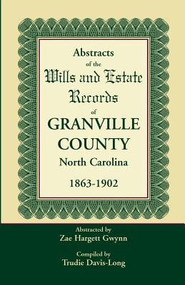 Image for Abstracts of the Wills and Estate Records of Granville County, North Carolina, 1863-1902 by Zae Hargett Gwynn