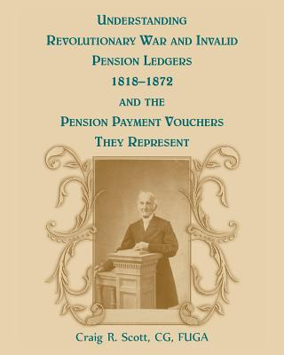 Image for Understanding Revolutionary War and Invalid Pension Ledgers 1818-1872 and the Pension Payment Vouchers They Represent