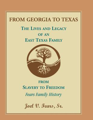 From Georgia to Texas: The Lives and Legacy of an East Texas Family, Fears, Sr. Joel V.