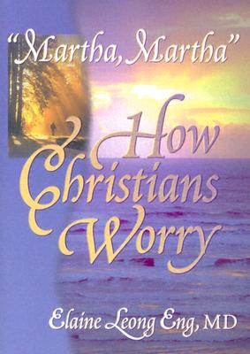 Image for MARTHA MARTHA  : HOW CHRISTIANS WORRY