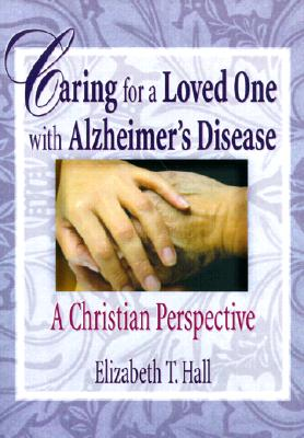 Image for Caring for a Loved One with Alzheimer's Disease (Haworth Religion and Mental Health)