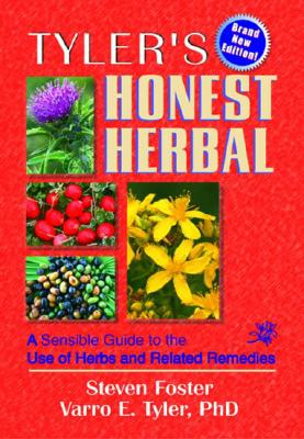 Tyler's Honest Herbal: A Sensible Guide to the Use of Herbs and Related Remedies (4th Edition), Steven Foster, Virginia M Tyler