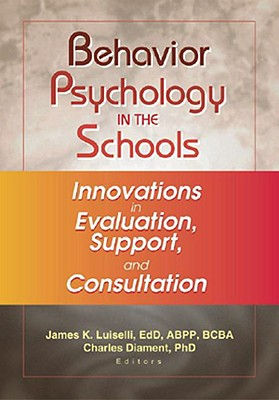Image for Behavior Psychology in the Schools: Innovations in Evaluation, Support, and Consultation