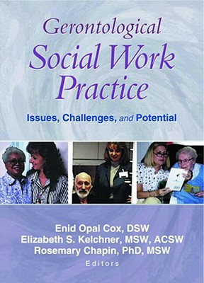 Gerontological Social Work Practice: Issues, Challenges, and Potential, Cox, Enid Opal; Chapin, Rosemary; Kelchner, Elizabeth