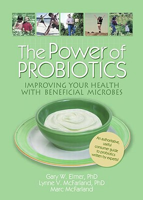 Image for Power of Probiotics: Improving Your Health With Beneficial Microbes, The