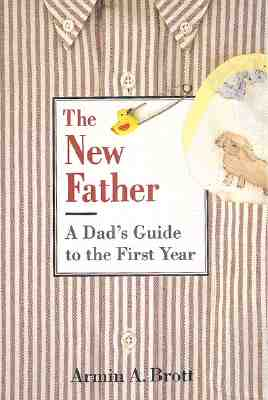 Image for The New Father: A Dad's Guide to the First Year