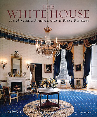 The White House: Its Historic Furnishings and First Families, Monkman, Betty C. And  Bruce M. White