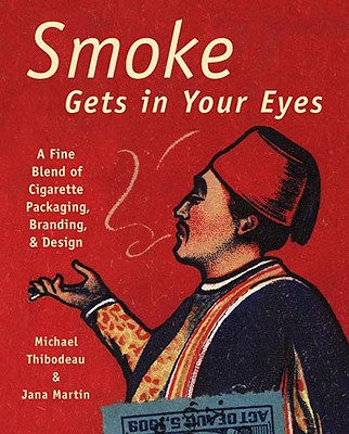 Image for Smoke Gets in Your Eyes: Branding and Design in Cigarette Packaging