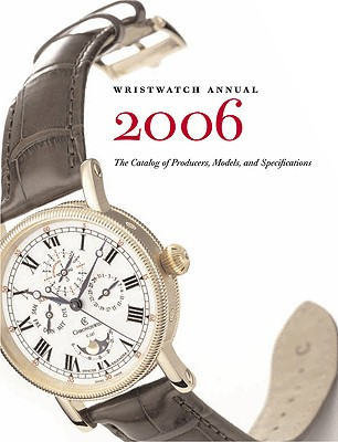 Wristwatch Annual 2006: The Catalog Of Producers, Prices, Models And Specifications, Braun, Peter